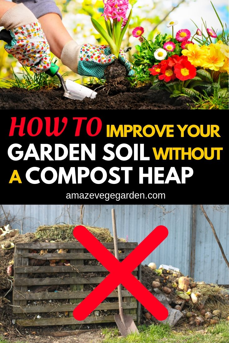 how to improve your garden soil wihout a compost heap